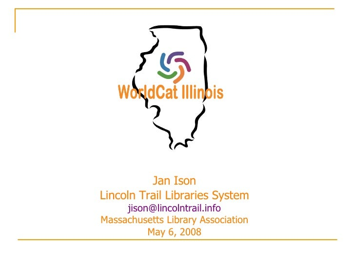 Jan Ison Lincoln Trail Libraries System [email_address] Massachusetts Library Association May 6, 2008
