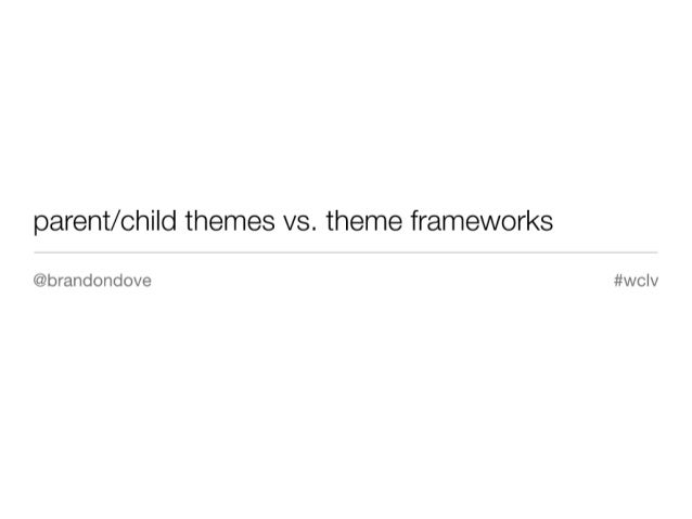 Parent/Child Themes vs. Theme Frameworks