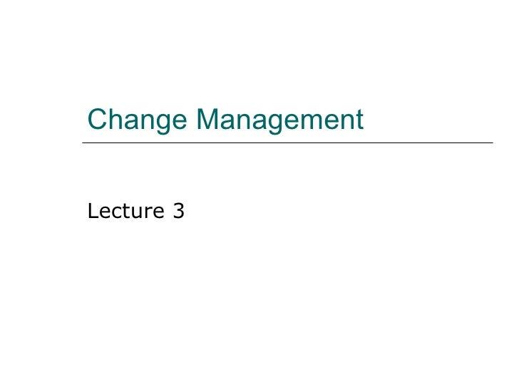 Change Management Lecture 3