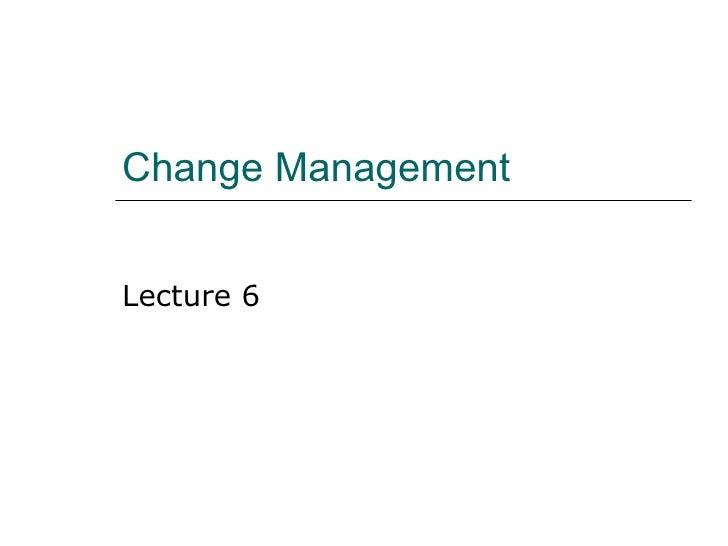 Change Management Lecture 6