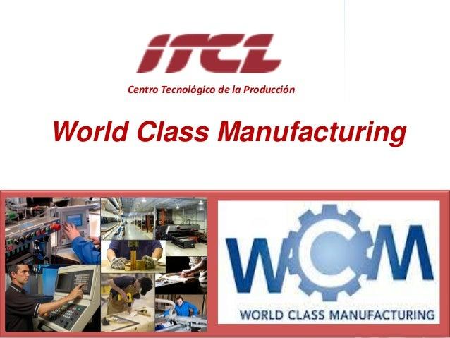 Dirección de la ProducciónOferta de servicios de consultoría de PRODUCCIÓN World Class Manufacturing Centro Tecnológico de...