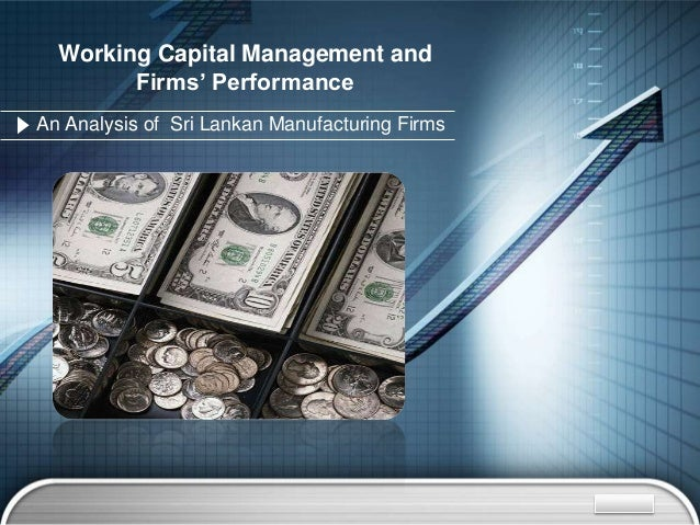 Working Capital Management and        Firms' PerformanceAn Analysis of Sri Lankan Manufacturing Firms                     ...