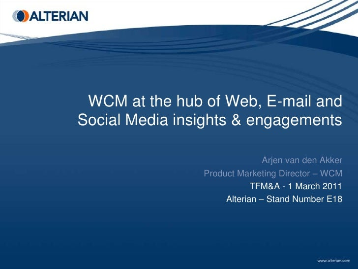 WCM at the hub of Web, E-mail and Social Media insights & engagements<br />Arjen van den Akker<br />Product Marketing Dire...