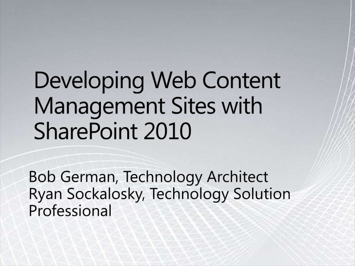 Developing Web Content Management Sites with SharePoint 2010<br />Bob German, Technology ArchitectRyan Sockalosky, Technol...