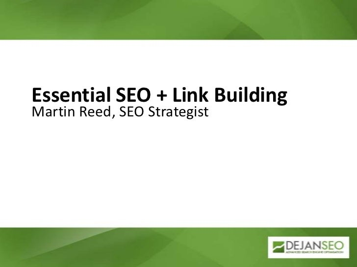 Essential SEO + Link Building<br />Martin Reed, SEO Strategist<br />