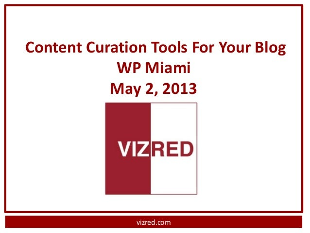 vizred.comContent Curation Tools For Your BlogWP MiamiMay 2, 2013