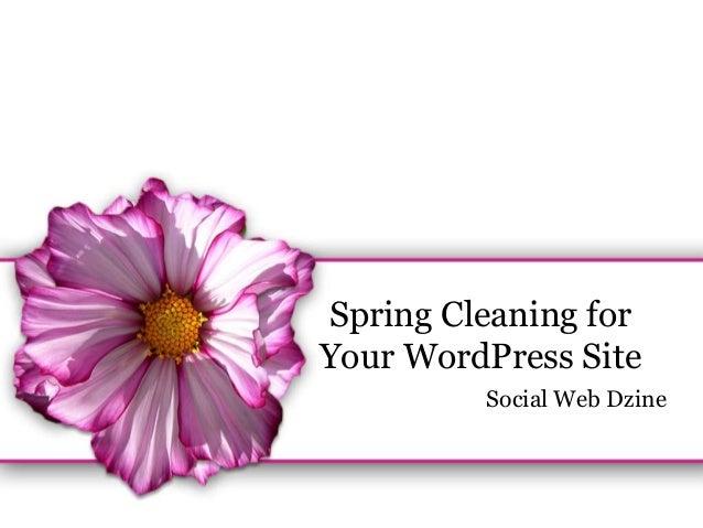 Spring Cleaning forYour WordPress SiteSocial Web Dzine