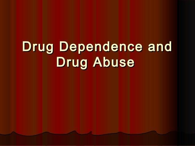 Drug Dependence andDrug Dependence and Drug AbuseDrug Abuse