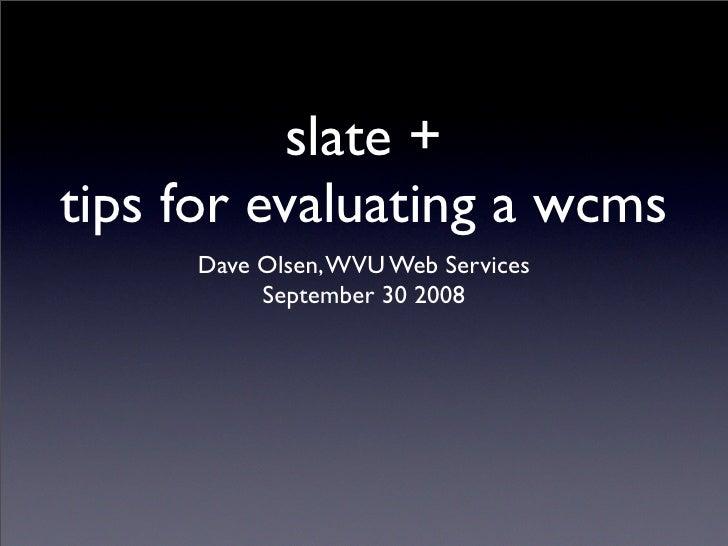 slate + tips for evaluating a wcms      Dave Olsen, WVU Web Services           September 30 2008