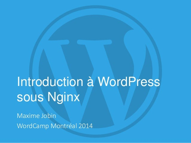Introduction à WordPress sous Nginx Maxime Jobin WordCamp Montréal 2014