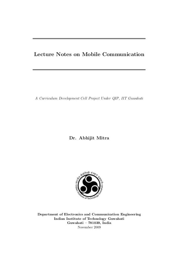 Lecture Notes on Mobile CommunicationA Curriculum Development Cell Project Under QIP, IIT Guwahati                   Dr. A...