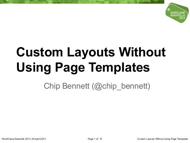 Custom Layouts Without            Using Page Templates                                    Chip Bennett (@chip_bennett)Word...