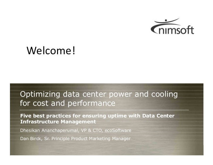 Welcome!Optimizing data center power and coolingfor cost and performanceFive best practices for ensuring uptime with Data ...