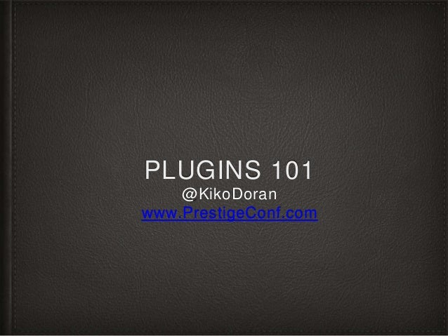 PLUGINS 101 @KikoDoran www.PrestigeConf.com