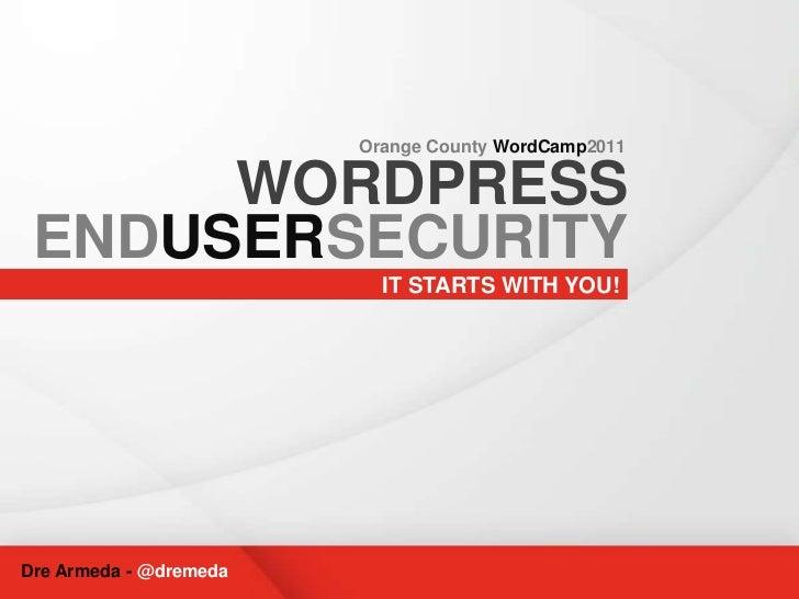 WordPress End-User Security - Orange County WordCamp 2011