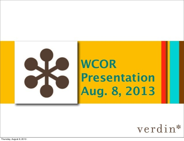 WCOR Presentation Aug. 8, 2013 Thursday, August 8, 2013