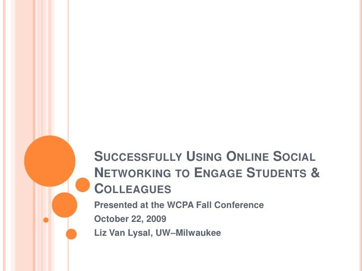Successfully Using Online Social Networking to Engage Students & Colleagues<br />Presented at the WCPA Fall Conference<br ...