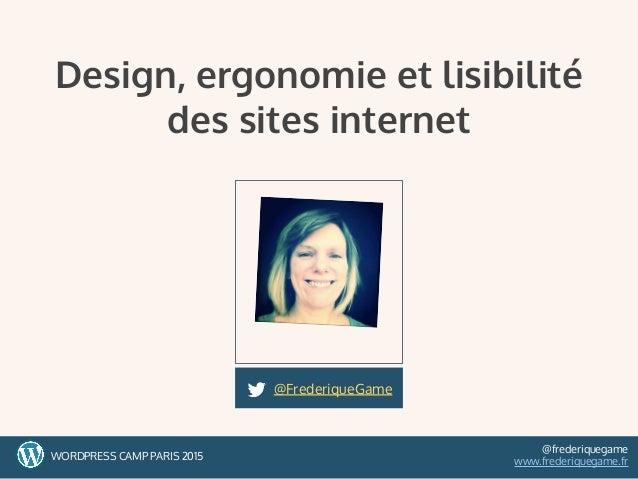1WORDPRESS CAMP PARIS 2015 @frederiquegame www.frederiquegame.fr Design, ergonomie et lisibilité des sites internet @Frede...