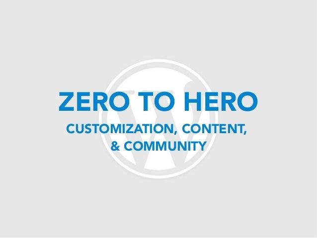 ZERO TO HEROCUSTOMIZATION, CONTENT,     & COMMUNITY