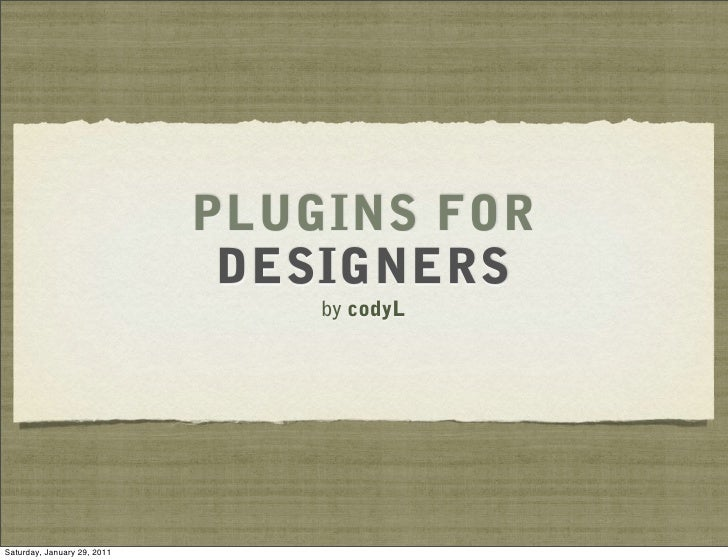PLUGINS FOR                              DESIGNERS                                 by codyLSaturday, January 29, 2011