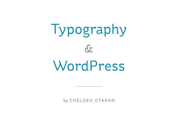 Typography            &WordPress by C H E L S E A O T A K A N