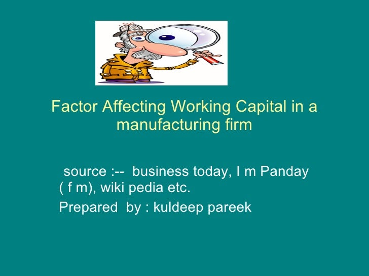 Factor Affecting Working Capital in a manufacturing firm source :--  business today, I m Panday ( f m), wiki pedia etc. Pr...