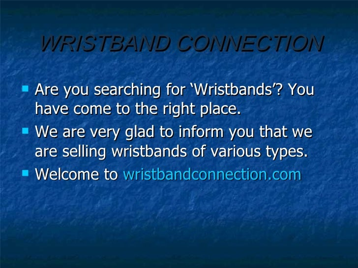 WRISTBAND CONNECTION <ul><li>Are you searching for 'Wristbands'? You have come to the right place.  </li></ul><ul><li>We a...