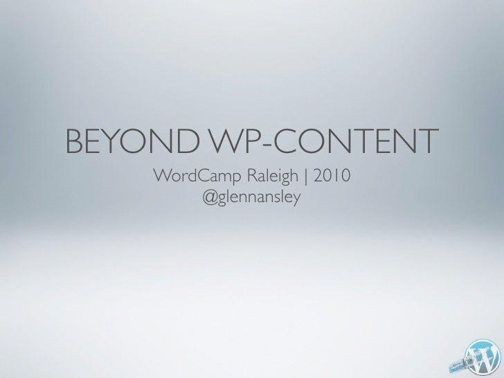 BEYOND WP-CONTENT     WordCamp Raleigh | 2010         @glennansley