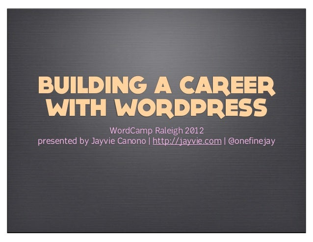 BUILDING A CAREERWITH WORDPRESS                  WordCamp Raleigh 2012presented by Jayvie Canono | http://jayvie.com | @on...