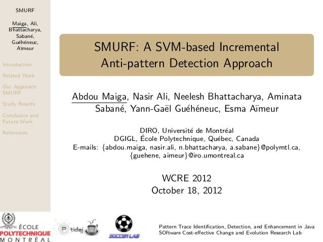 SMURF Maiga, Ali, Bhattacharya, Saban´, e Gu´h´neuc, e e A¨ ımeur Introduction  SMURF: A SVM-based Incremental Anti-patter...