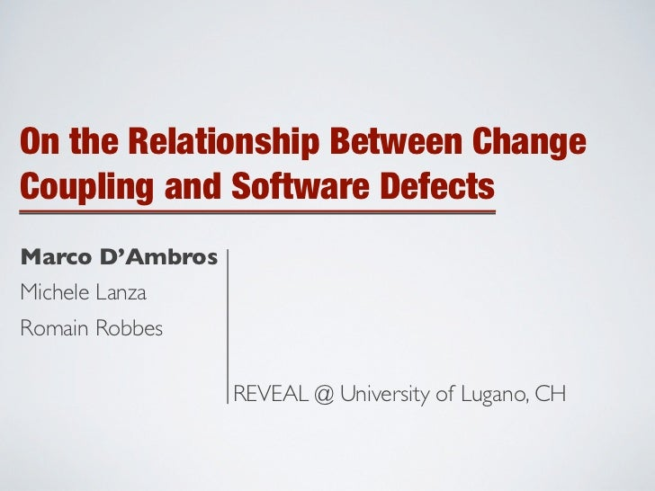 On the Relationship Between Change Coupling and Software Defects Marco D'Ambros Michele Lanza Romain Robbes               ...
