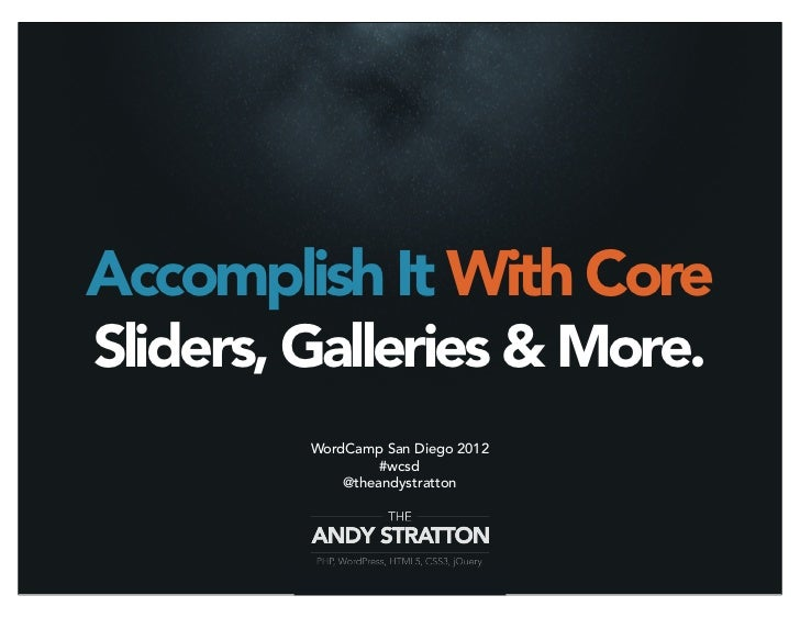 Accomplish It With CoreSliders, Galleries & More.         WordCamp San Diego 2012                  #wcsd             @thea...