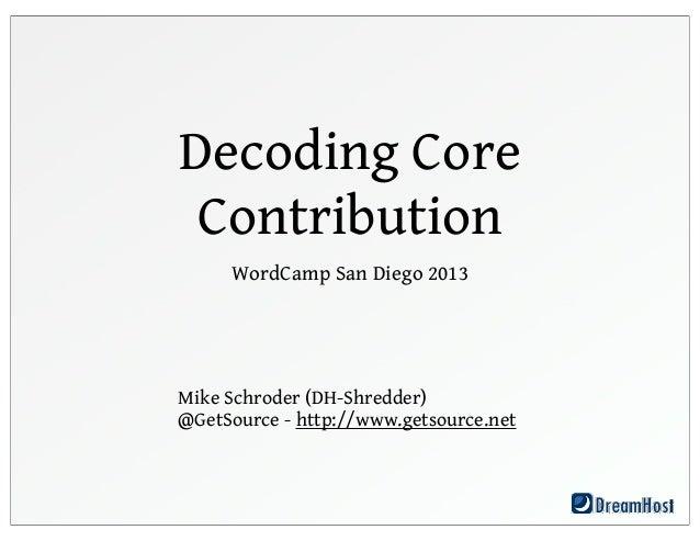 Decoding Core Contribution - WordCamp San Diego 2013