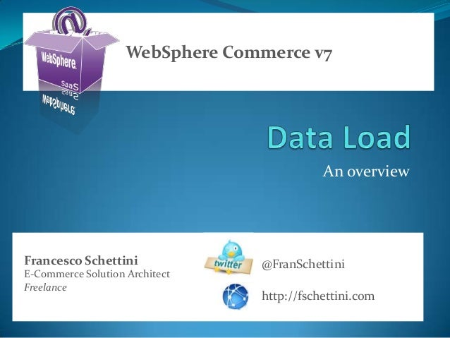 WebSphere Commerce v7                                            An overviewFrancesco Schettini              @FranSchettin...