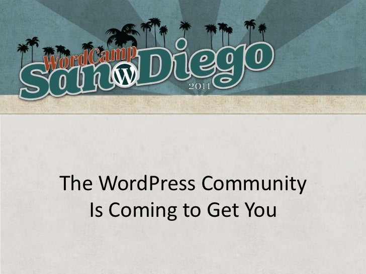 WordCamp San Diego - The WordPress Community is Coming to Get You