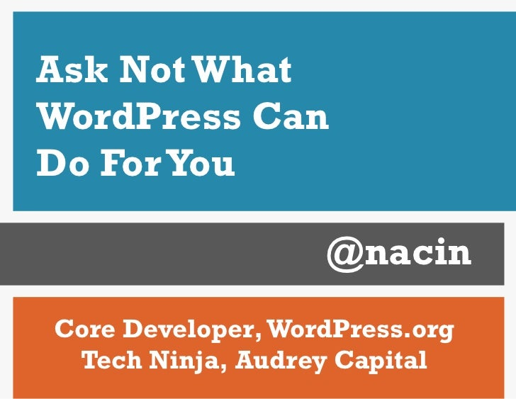 Ask Not What WordPress Can Do For You<br />@nacin<br />Core Developer, WordPress.org<br />Tech Ninja, Audrey Capital<br />