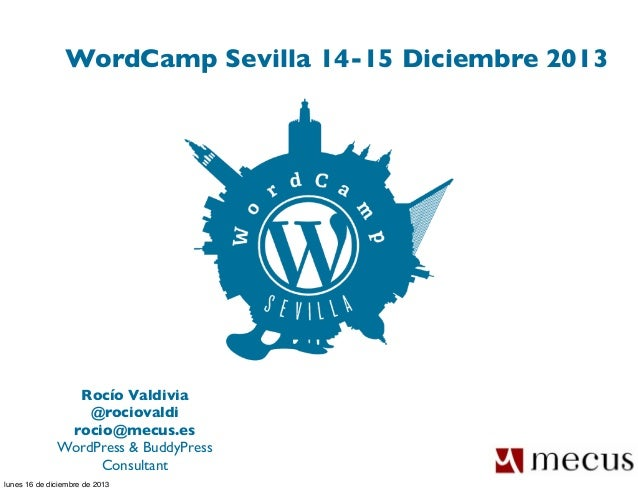 WordCamp Sevilla 2013 - Rocío Valdivia - Plugins WordPress Multisite & BuddyPress