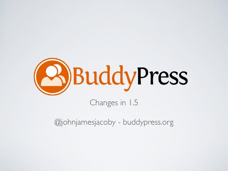 Changes in 1.5@johnjamesjacoby - buddypress.org