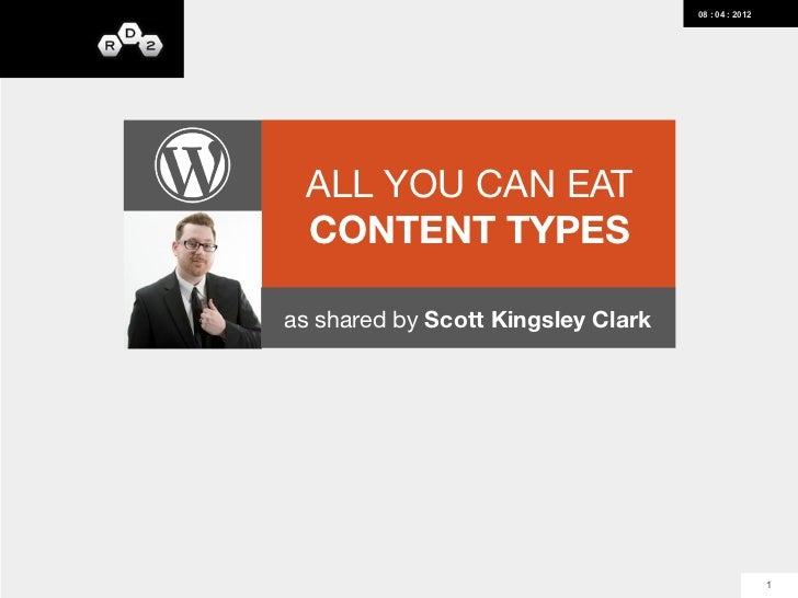 08 : 04 : 2012 ALL YOU CAN EAT CONTENT TYPESas shared by Scott Kingsley Clark                                             ...