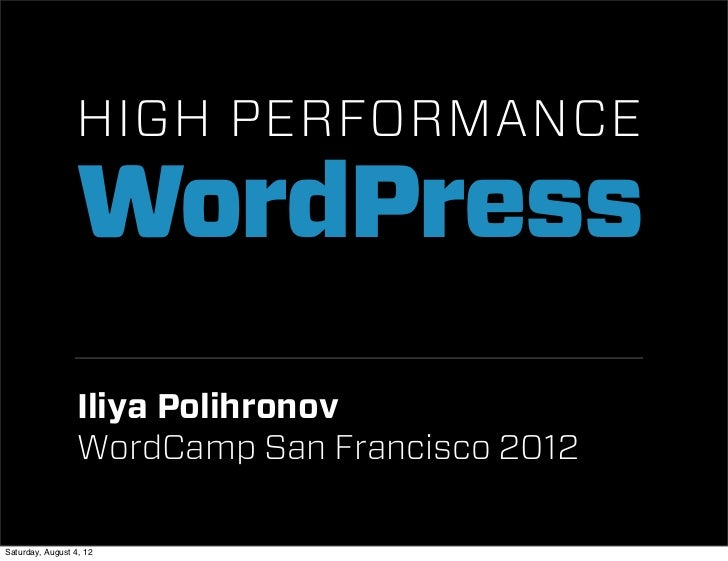 HIGH PERFORMANCE                 WordPress                  Iliya Polihronov                  WordCamp San Francisco 2012S...