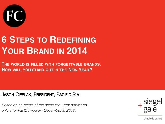 ! ! ! 6 STEPS TO REDEFINING! YOUR BRAND IN 2014! ! THE WORLD IS FILLED WITH FORGETTABLE BRANDS. ! HOW WILL YOU STAND OUT I...
