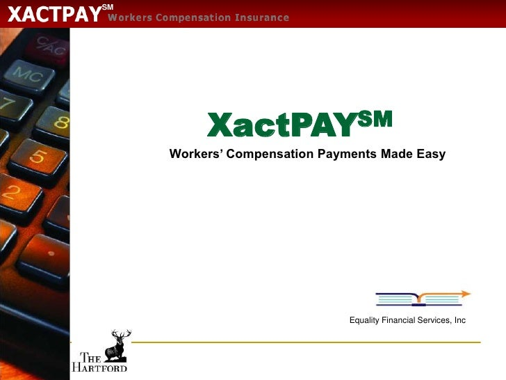 XactPAYSM<br />Workers' Compensation Payments Made Easy <br />Equality Financial Services, Inc<br />