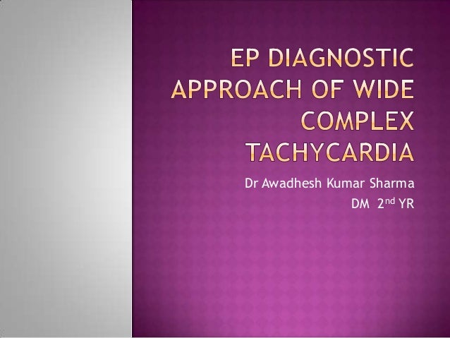 EP diagnosis of WIDE COMPLEX TACHYCARDIA