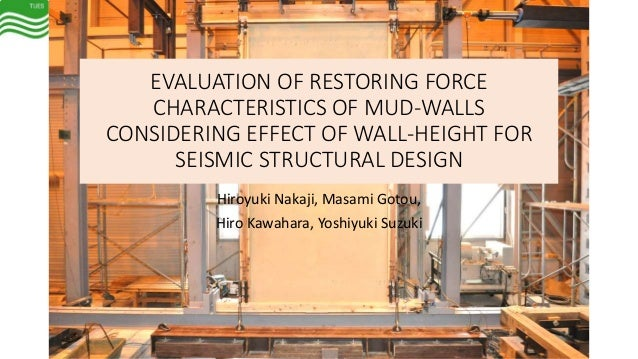 EVALUATION OF RESTORING FORCE CHARACTERISTICS OF MUD-WALLS CONSIDERING EFFECT OF WALL-HEIGHT FOR SEISMIC STRUCTURAL DESIGN...