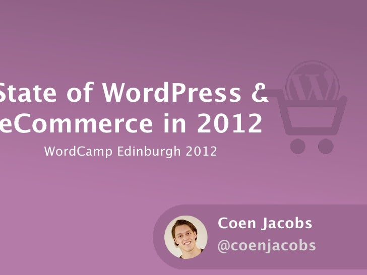 State of WordPress &eCommerce in 2012   WordCamp Edinburgh 2012                         Coen Jacobs                       ...