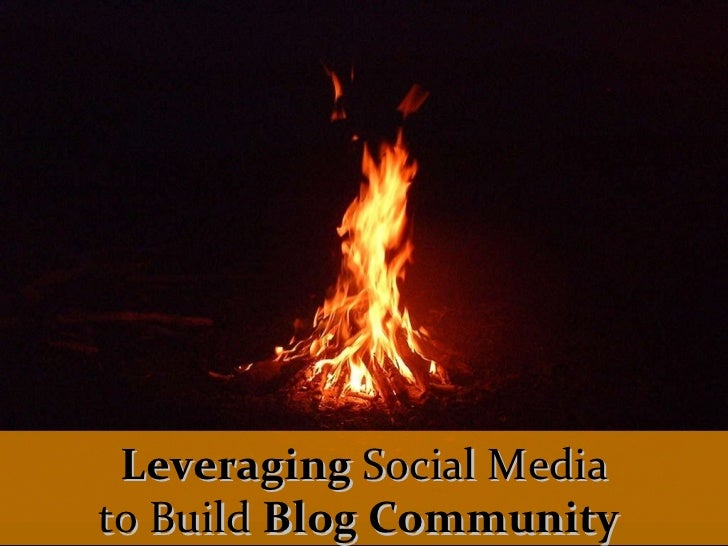 Leverage Social Media to Build Blog Community - Wordcamp Victoria
