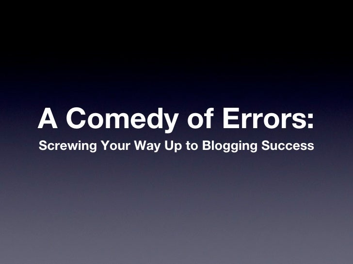 A Comedy of Errors:Screwing Your Way Up to Blogging Success
