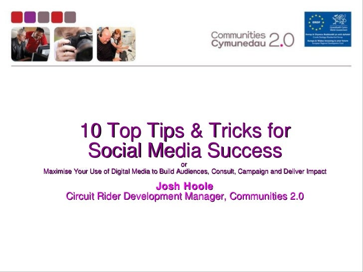 10 Top Tips & Tricks for Social Media Success or  Maximise Your Use of Digital Media to Build Audiences, Consult, Campaign...