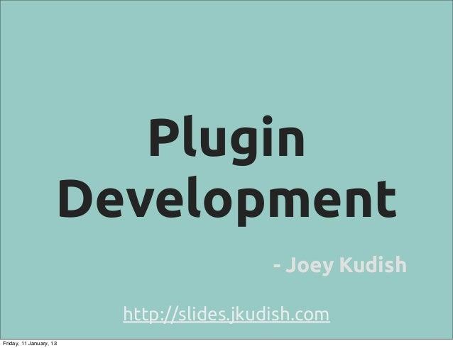 Plugin                     Development                                           - Joey Kudish                         htt...