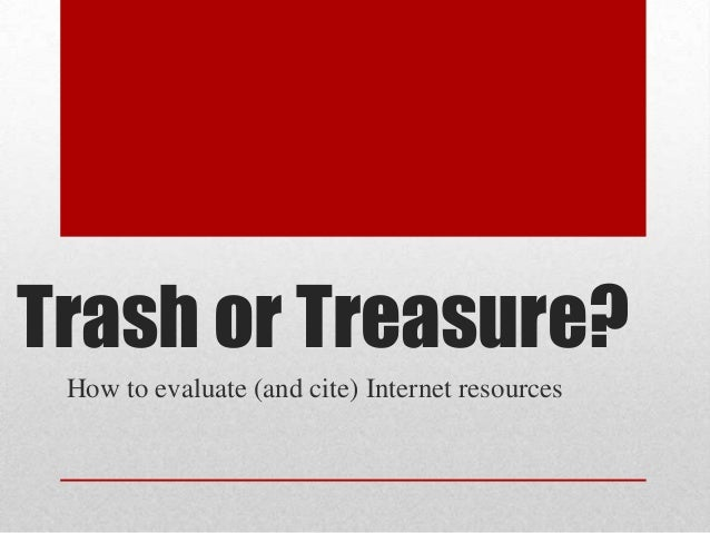 Trash or Treasure? How to evaluate (and cite) Internet resources